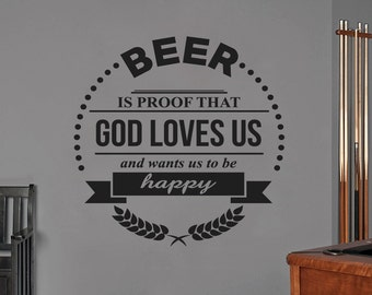 Beer Is Living Proof That God Loves Us And Wants Us To Be Happy - Man Cave and Kitchen Wall Decals