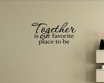 Together is our favorite place to be Home Decor Stickers - Vinyl Quote Me #2053