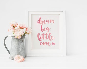 "Dream Big Little One - Printable Nursery Art 5"" by 7"" DIY Print in Watercolor Pink or Gold Foil"