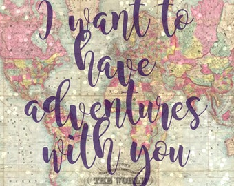 I want to have adventures with you - 8x10 Travel Theme Printable Sign