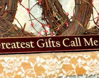 My Greatest Gifts Call Me Mom - Primitive Country Painted Wood Sign, Shelf Sitter Sign, country decor, Mom sign, gift for Mom, Mothers Day