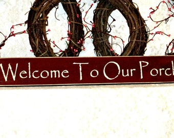 Welcome To Our Porch - Primitive Country Painted Sign, Country decor, Wall Decor, Porch Decor, Farmhouse Decor, housewarming gift