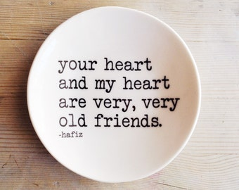 porcelain dish screenprinted text your heart and my heart are very, very old friends. -hafiz