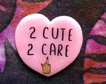 2 cute 2 care brooch, badass pin, rad brooch, pink pin, feminist pin
