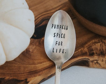 Pumpkin Spice For Life! - Hand Stamped Vintage Coffee Spoon