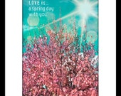 DIGITAL PRINT 5x7 - Love is a spring day with you - love quote, romantic, nature inspired, pastel foliage, turquoise sky, bokeh