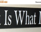 20% OFF TODAY It Is What It Is Sign Wooden