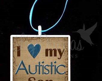 2x2 Ceramic Tile Ornament - I Love My Autistic Son (ADPO6) Ready to Ship