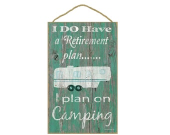 """Teal I Do Have A Retirement Plan I Plan On Camping 5th Wheel Camper Camping Sign Plaque 10""""x16"""""""