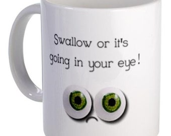 FUNNY FACE Swallow or it's in your Eye Humor 11oz Ceramic Coffee Cup Mug
