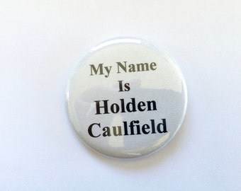 My Name is Holden Caulfield  - 2.25 inch button/ pin - Black and Grey - Catcher in the Rye