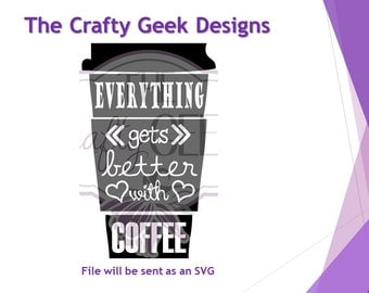 Everything Gets Better with Coffee SVG File
