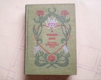 A Wounded Name - 1898 - by Captain Charles King - Antique Novel