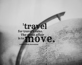 Design travel Globe quote print Robert Louis Stevenson art travel's sake Great affair to move Black white vintage photography decor