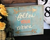 Follow Your Arrow Hand painted Sign