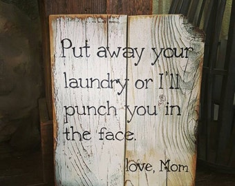 Put Away Your Laundry Or I'll Punch You In The Face Wood Sign