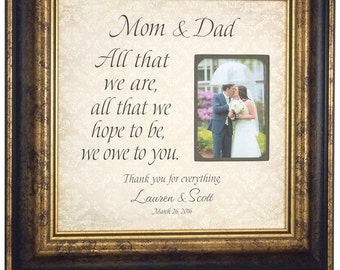Wedding Gift for Parents, Personalized Wedding Gift for Mom and Dad, All That We Are All That We Hope To Be We Owe To You, 16 X 16