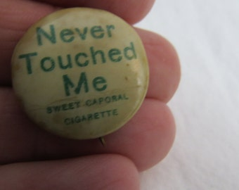 """Early 1900's Funny Sweet Caporal Cigarettes Pinback Pin or Button """"Never Touched Me  """""""