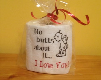 No Butts About It - I Love You -Toilet Paper Gag Gift for Someone You Love! - Anniversaries - Birthdays- Gifts