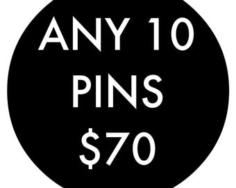 Choose 10 pins for 70 Dollars