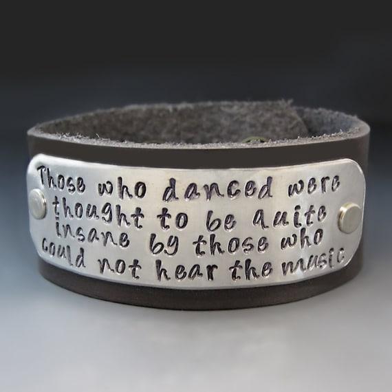 Those Who Danced To The Music Inspirational Leather Cuff Bracelet / Dancing / Dancers Bracelet/ Friedrich Nietzsche/ Graduation Gift