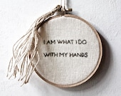 Hoop Art Embroidery: I Am What I Do With My Hands by Louise Bourgeois with Jute Tassel