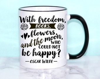 Oscar Wilde Book Mug - With freedom, books, flowers, and the moon, who could not be happy?, Inspirational Quote, Black & White Coffee Cup