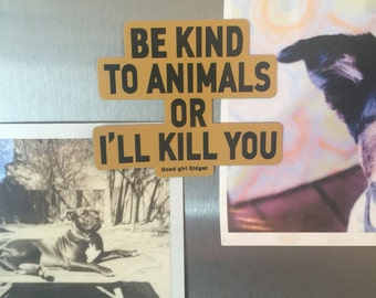 Be kind to animals or i'll kill you die cut bumper decal sticker vegan Vegatarian advocate animal rescue dogs cats