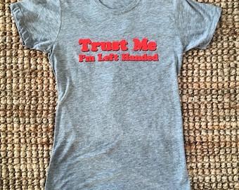 Trust Me I'm Left Handed - Women's XL Shirt