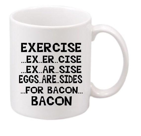 EXERCISE FOR BACON coffee mug#202 funny coffee mug, witty coffee mug, Bacon lovers coffee mug, cute mug,