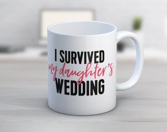 I Survived My Daughter's Wedding // Mother of the Bride Gifts // 11 oz or 15 oz Coffee Mug