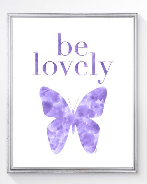 Purple Butterfly, Girls Inspirational Print, Inspirartional Quote, Butterfly Watercolor, Be Lovely, 8x10 Print, Butterfly Print, Purple Girl