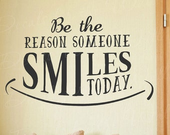 Be The Reason Someone Smiles Today - Inspirational Motivational Inspiring Positive Happiness - Decorative Vinyl Wall Decal Lettering Ar T75