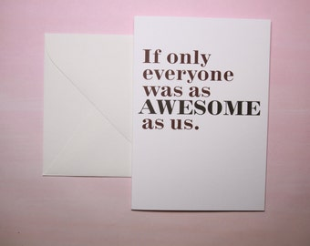 "Funny Card, Friendship Card, Just Because Card - ""Awesome As Us"""
