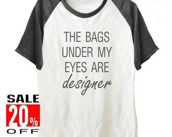 The Bag Under My Eyes Are Designer shirt funny shirt workout tops women shirt men shirt size S M L