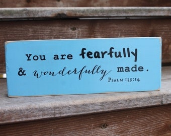 "Psalm 139:14, ""You are fearfully and wonderfully made."""