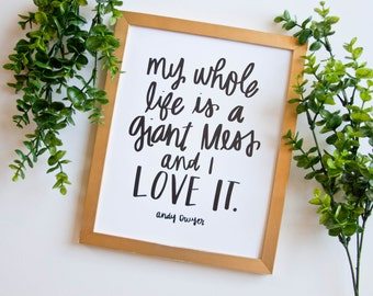 My Whole Life is a Giant Mess - Print (Andy Dwyer Quote)