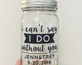 """CUSTOM """"I can't say 'I do' without you"""" Bridesmaid Gift Decal"""