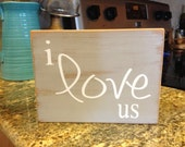 Valentines Day I Love Us Distressed Wooden Sign