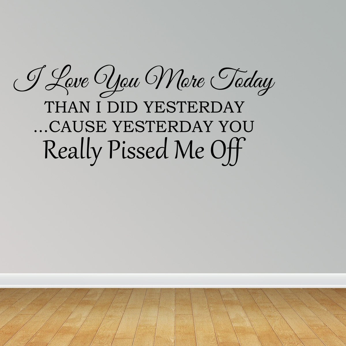 I Love You More Today Than Yesterday: Wall Decal I Love You More Today Than I Did Yesterday Because