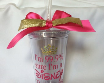 I am 99.9% sure I am a Disney Princess Tumbler,  Princess tumbler, Princess birthday tumbler personalized crown, Tiara, Crown princess party