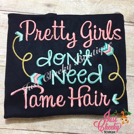 Pretty Girls Don't Need Tame Hair - Messy Hair Don't Care - Girls Embroidered Shirt - Sample Sale Shirt