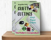 "My book "" Crafty Cuttings - The Plotter's Compendium "", instruction guide, manual and project ideas for Silhouette cutting machines"