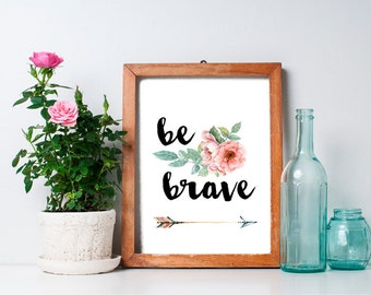 Be Brave - 8x10 Inspirational Print - Downloadable