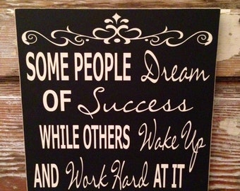 Some People Dream About Success While Others Wake Up And Work Hard At It    motivational Wood Sign  12x12  Inspirational Sign Painted Sign