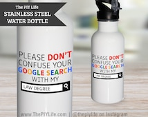 20 oz. Water Bottle | Don't confuse your google search with my law degree Stainless Steel Water Bottle  No. WB1