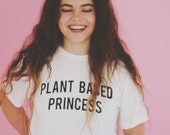 Plant Based Princess Vegan Shirt Vegetarian Tumblr Hipster Brandy Melville Boyfriend Tee