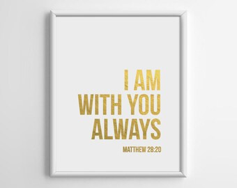 Bible Verse Art, Matthew 28: 20 I am with you always, Gold Foil, Scripture Print, Christian Art, Bible Quotes, 8x10, A4 Silver Copper, C002