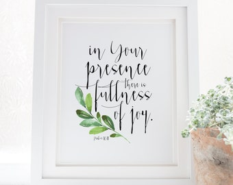 Psalm 16:11 - In Your presence, there is fullness of joy - Scripture Art - Bible Verse - Verses for Women