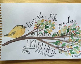 ORIGINAL** Watercolor Painting Live the Life You Have Imagined